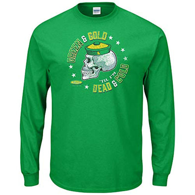 Smack Apparel Oregon Football Fans. Green and Gold 'Til I'm Dead & Cold Green T-Shirt (Sm-5X)