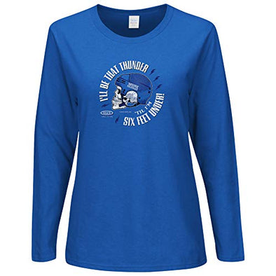 Smack Apparel Tampa Bay Hockey Fans. I'll Be That Thunder 'Till I'm Six Feet Under. Royal Blue Ladies T-Shirt (Sm-2X)