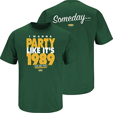 Smack Apparel Oakland Baseball Fans. Someday. I Wanna Party Like It's 1989. Green T-Shirt (Sm-5x)