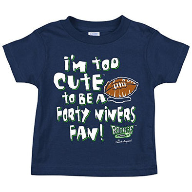 Seattle Football Fans. Too Cute to be a 49ers Fan Baby Onesie or Toddler T-Shirt