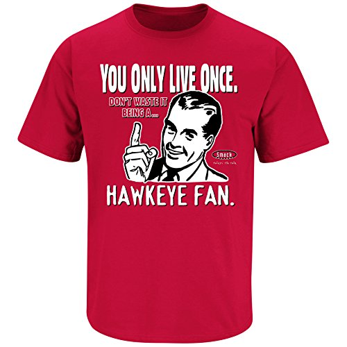 Smack Apparel Nebraska Football Fans. YOLO. You Only Live Once, Don't Waste it being a Hawkeye Fan. Red T Shirt (S-3X)