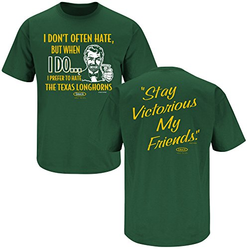 Smack Apparel Baylor Football Fans. Stay Victorious. I Don't Often Hate (Anti-Texas) Green T-Shirt (S-3X)