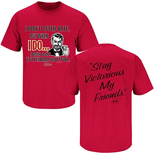 Smack Apparel Arsenal Fans. Stay Victorious. I Prefer to Hate Tottenham Hotspur Red T Shirt (Sm-5X)