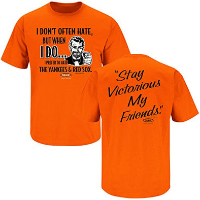 Smack Apparel Baltimore Baseball Fans. Stay Victorious. I Don't Often Hate Orange T-Shirt (S-5X)