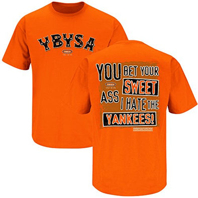 Smack Apparel Baltimore Baseball Fans. YBYSA. You Bet Your Sweet Ass I Hate. Orange T Shirt (Sm-5X)