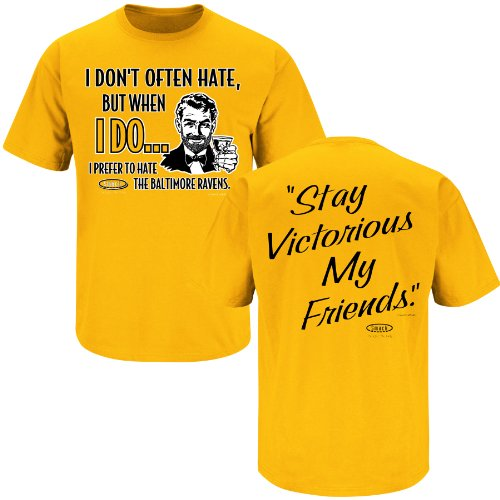 Smack Apparel Pittsburgh Football Fans. Stay Victorious. I Don't Often Hate (Anti-Baltimore) Gold T-Shirt (S-3X)