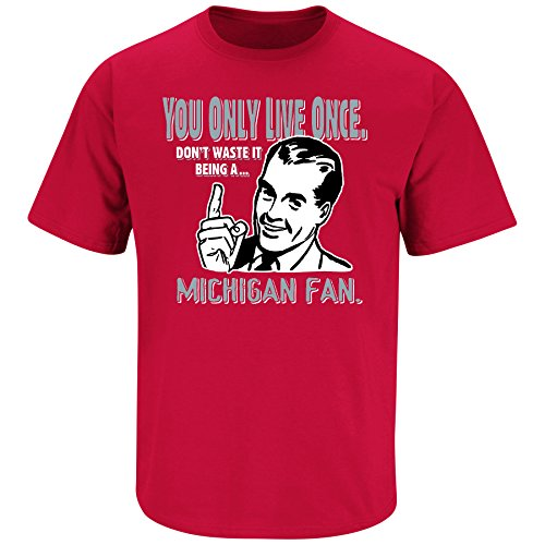Smack Apparel Ohio State Football Fans. YOLO.Don't Waste It Being a Michigan Fan Red T-Shirt (S-5X)