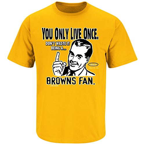 Pittsburgh Pro Football Apparel | Shop Unlicensed Pittsburgh Gear | You Only Live Once (Anti-Browns) Shirt