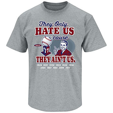 Smack Apparel St. Louis Baseball Fans. They Only Hate Us Cause They Aint Us Gray T Shirt (Sm-5x)