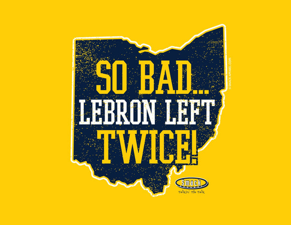 Michigan College Sports Apparel | Shop Unlicensed Michigan Gear | So Bad LeBron Left Twice (Anti-Ohio State) Shirt