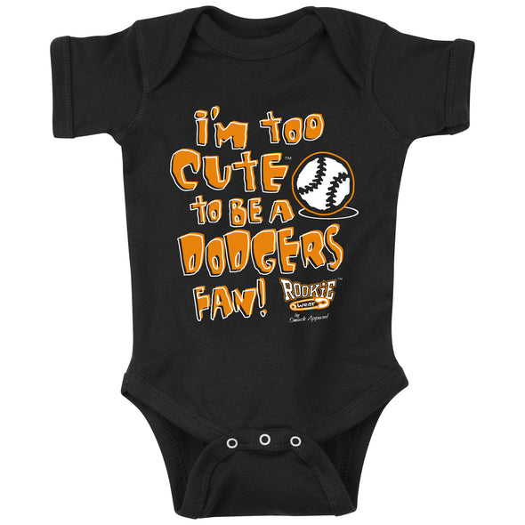 San Francisco Baseball Fans. I'm Too Cute (Anti-Dodgers) Onesie (NB-18M) or Toddler Tee (2T-4T)