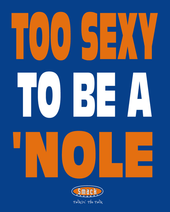Florida Fan Apparel | Shop Unlicensed Florida Gear | Too Sexy to be a 'Nole Shirt
