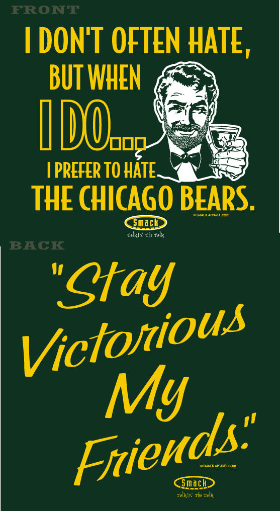 Green Bay Pro Football Apparel | Shop Unlicensed Green Bay Gear | Stay Victorious. I Don't Often Hate (Anti-Bears)