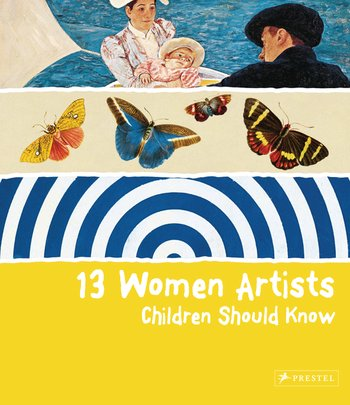 13 Women Artists Children Should Know By Bettina Schumann