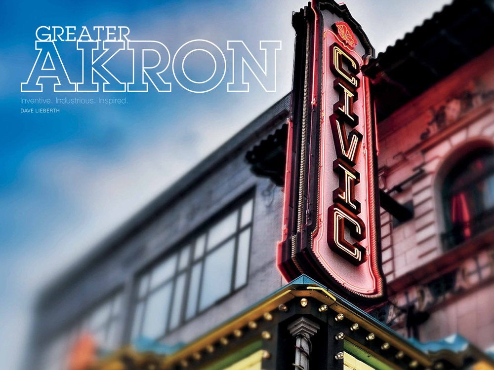 Greater Akron: Inventive. Industrious. Inspired by Dave Lieberth
