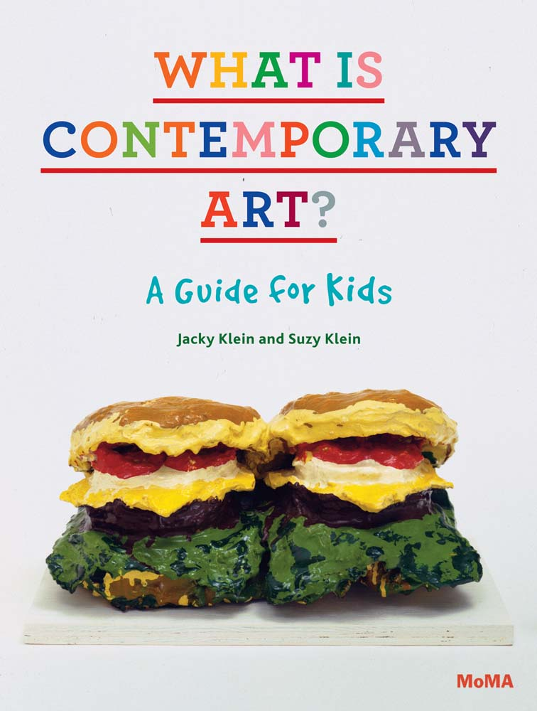 What Is Contemporary Art? A Guide For Kids by Jacky Klein And Suzy Klein