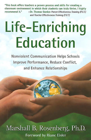 Life Enriching Education: Nonviolent Communication Helps Schools Improve Performance, Reduce Conflict, and Enhance Relationships - CNVC Bookstore