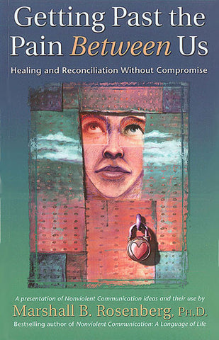 Getting Past the Pain Between Us: Healing and Reconciliation Without Compromise - CNVC Bookstore