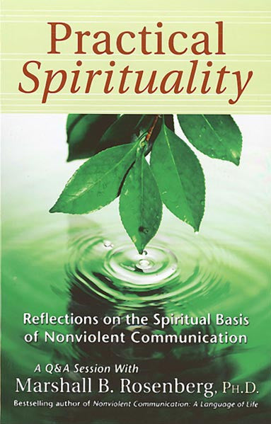 Practical Spirituality: Reflections on the Spiritual Basis of Nonviolent Communication - CNVC Bookstore
