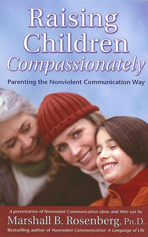 Raising Children Compassionately: Parenting the Nonviolent Communication Way - CNVC Bookstore