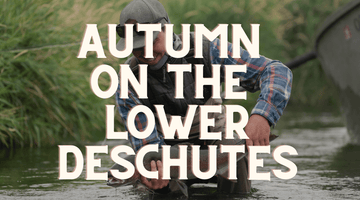 Guide Chronicles: Autumn on the Lower Deschutes with Fly and Field