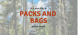 Fly and Field Gear Guide: Packs and Bags