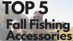 Top 5 Fall Fishing Accessories