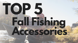 Top 5 Fall Fishing Accesories