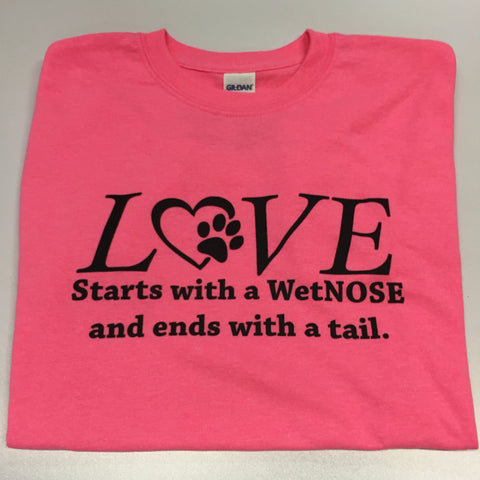 """Love Starts with a Wet Nose"" T-Shirt 