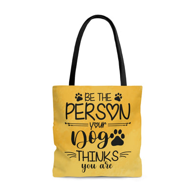 Be the Person Your Dog Thinks You Are Tote