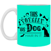 """This Totally Has Dog Hair In It"" Mug"