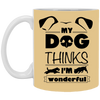 """My Dog Thinks I'm Wonderful"" Mug"