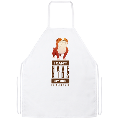 """I Can't Have Kids, My Dog Is Allergic"" Apron"