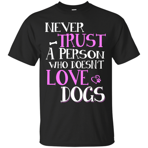 Apparel - Never Trust A Person Who Doesn't Trust Dogs