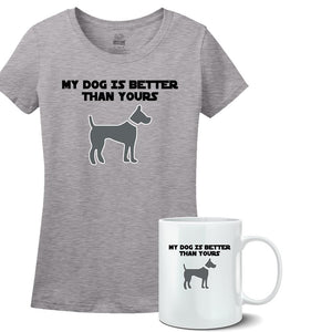 My Dog is Better Than Yours - Shirt and mug set