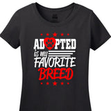 Adopted Is My Favorite Breed - Women's Short Sleeved Tee Shirt