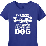 The More People I Meet, The More I Love My Dog - Women's Short Sleeved Tee Shirt