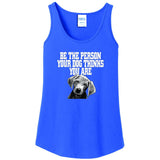 Be The Person Your Dog Thinks You Are - Women's Tank Top