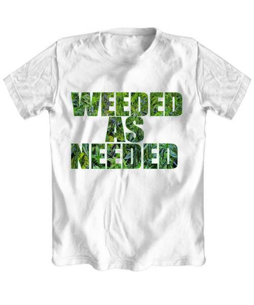 Weeded As Needed T-shirt