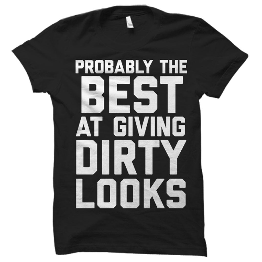 Probably the Best at Giving Dirty Looks Tee - Person Like