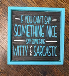 If you can't say something nice say something witty and sarcastic