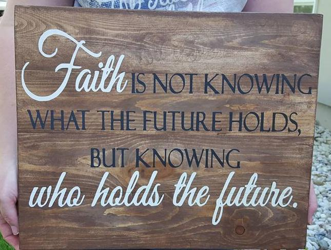 Faith is not knowing what the future holds