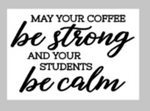 Teacher Tiles - May your coffee be strong and your students be calm