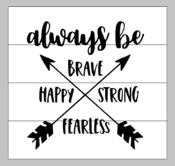 Always be brave happy strong fearless