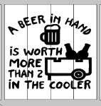 A beer in hand is worth more than 2 in the cooler