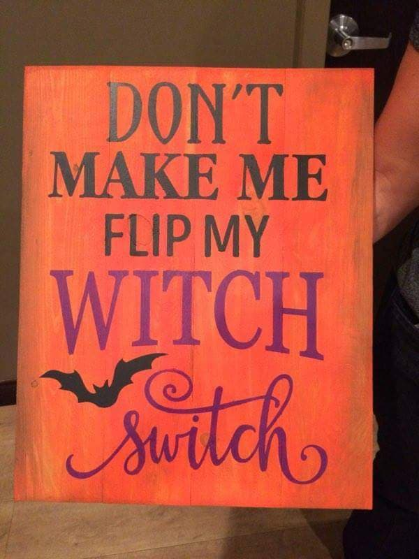 Don't make me flip my witch switch