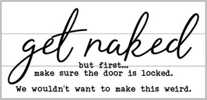 get naked but first make sure the door is locked