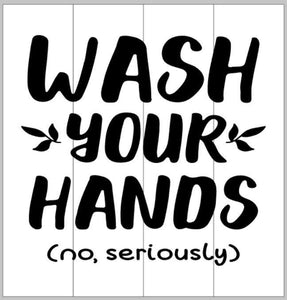 Wash your hands (no seriously)