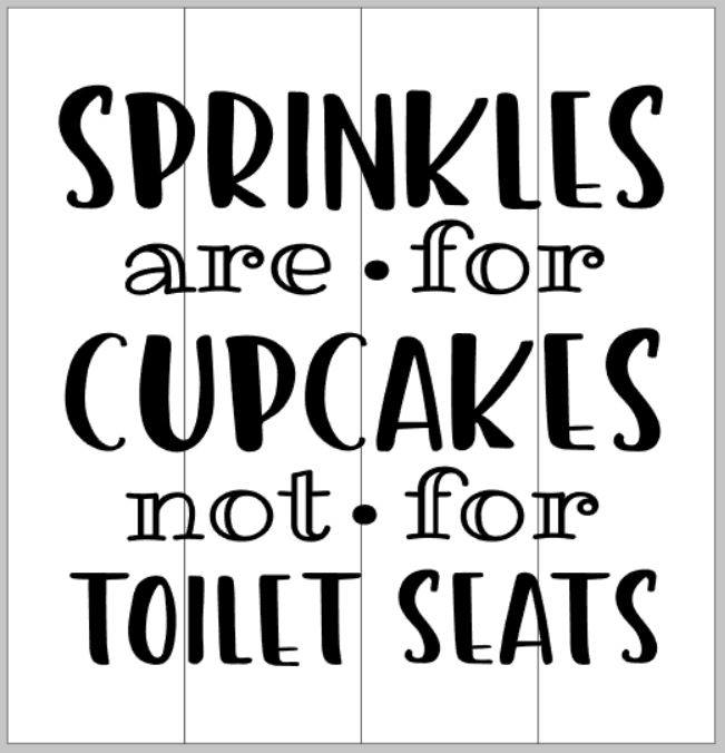 Sprinkles are for cupcakes not for toilet seats