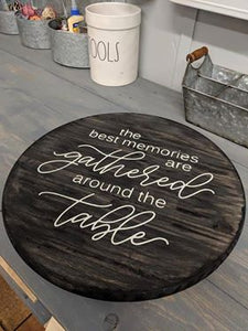 Lazy Susan - The best memories are gathered around the table-round